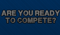 Are You Ready To Compete?